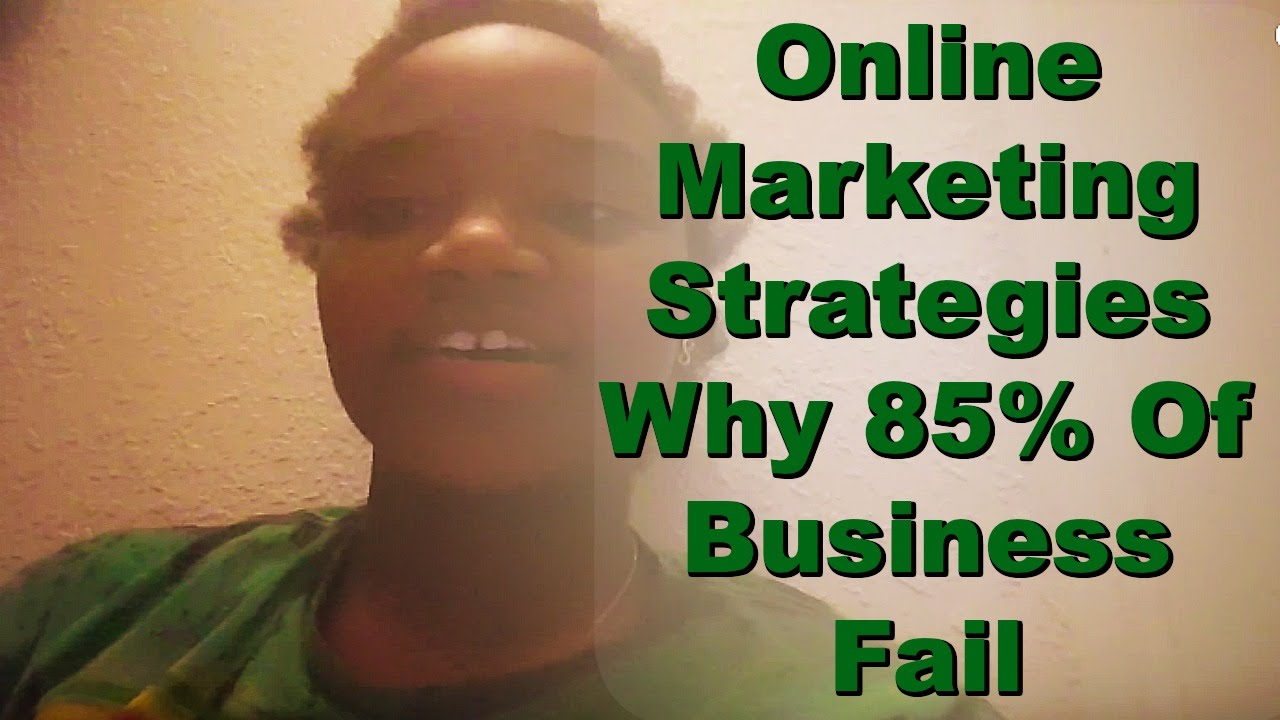 Online Marketing Strategies Why 85% Of Business Fail: Here's How To Do Marketing Online RIGHT