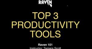 Raven 101: Top 3 Productivity Tools