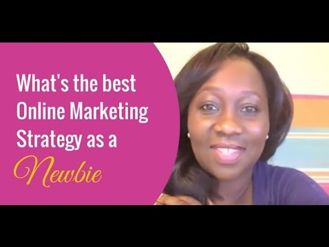 What are best online marketing strategies to use as a newbie?